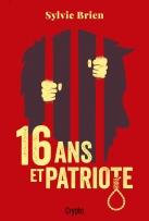 16 ans et patriote, un roman de Sylvie Brien